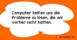 Computer helfen uns die Probleme zu lösen, die wir vorher nicht hatten