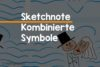 Sketchnotes Symbolik kombinieren